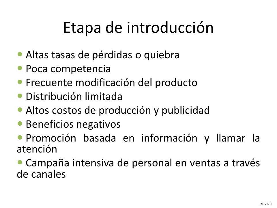Slide 1-16 Etapa de introducción Altas tasas de pérdidas o quiebra Poca competencia Frecuente modificación del producto Distribución limitada Altos co