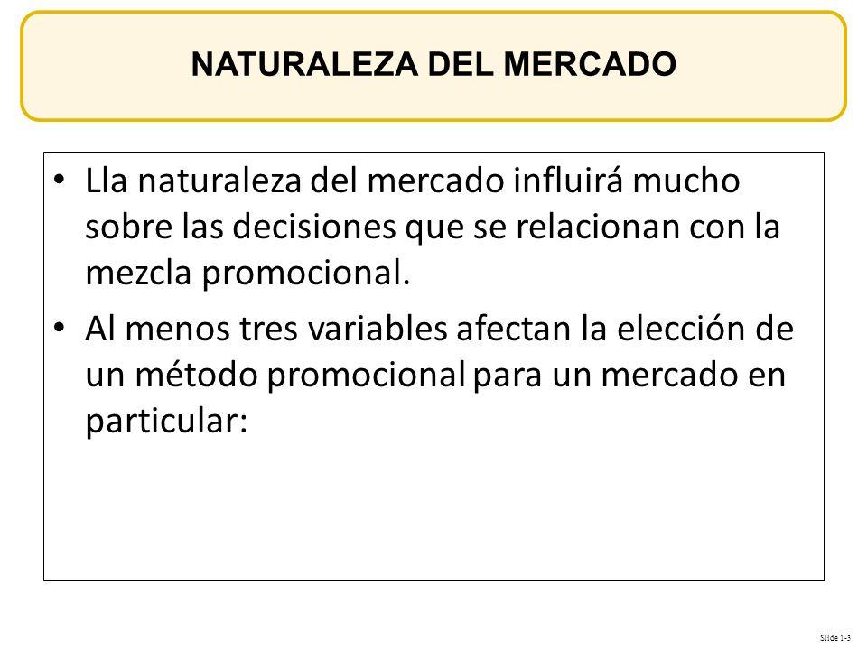 Slide 1-3 OBJETIVOS Lla naturaleza del mercado influirá mucho sobre las decisiones que se relacionan con la mezcla promocional. Al menos tres variable