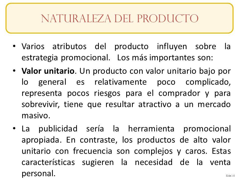 Slide 1-8 Conceptos Varios atributos del producto influyen sobre la estrategia promocional. Los más importantes son: Valor unitario. Un producto con v