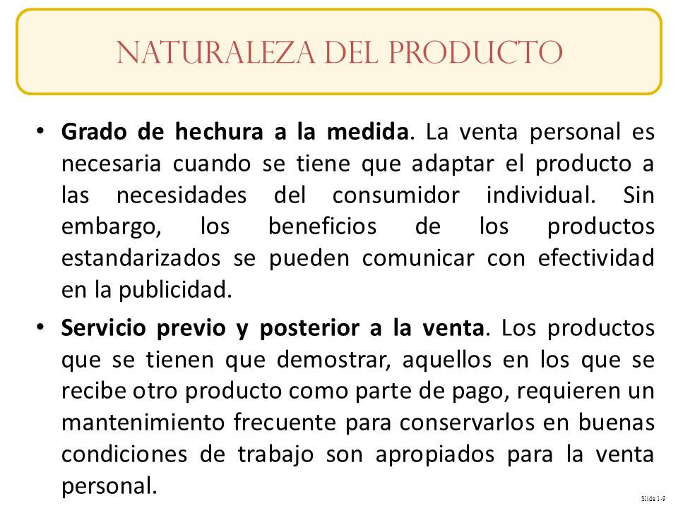 Slide 1-9 Conceptos Grado de hechura a la medida. La venta personal es necesaria cuando se tiene que adaptar el producto a las necesidades del consumi
