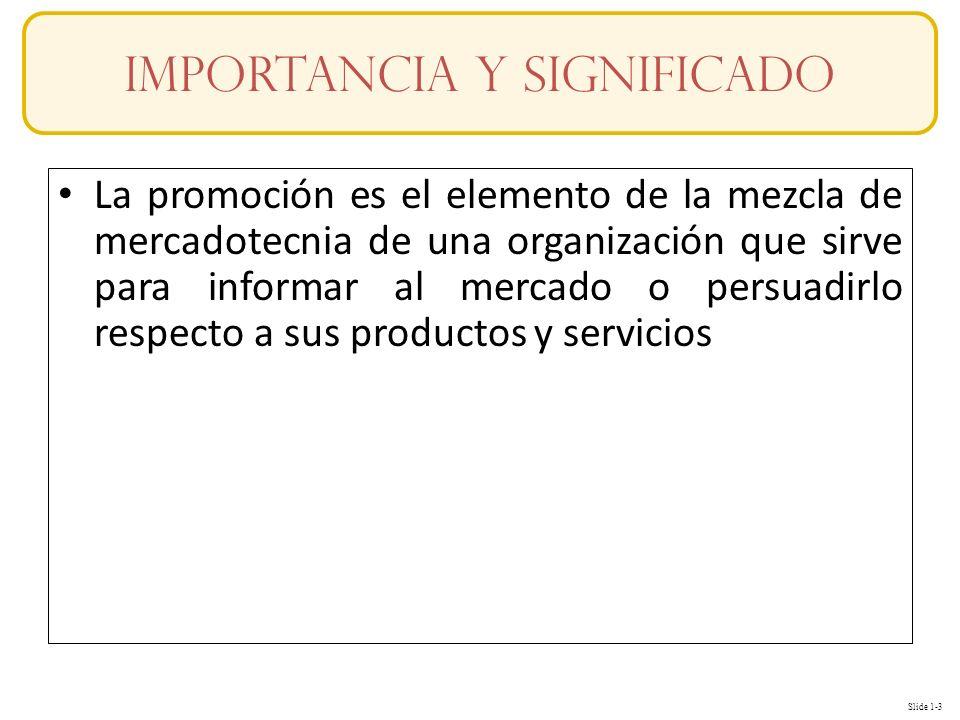 Slide 1-3 La promoción es el elemento de la mezcla de mercadotecnia de una organización que sirve para informar al mercado o persuadirlo respecto a su