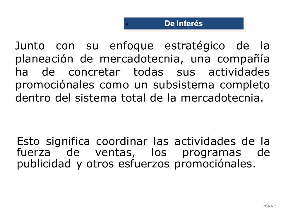 Slide 1-37 De Interés Junto con su enfoque estratégico de la planeación de mercadotecnia, una compañía ha de concretar todas sus actividades promoción