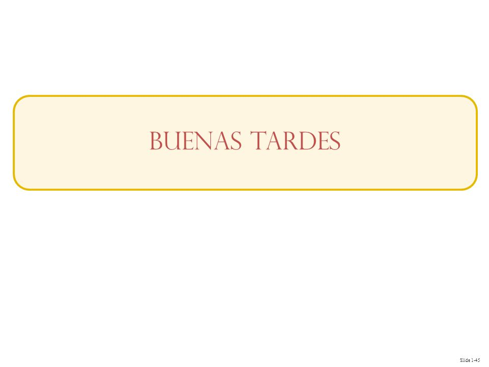 Slide 1-45 Buenas Tardes