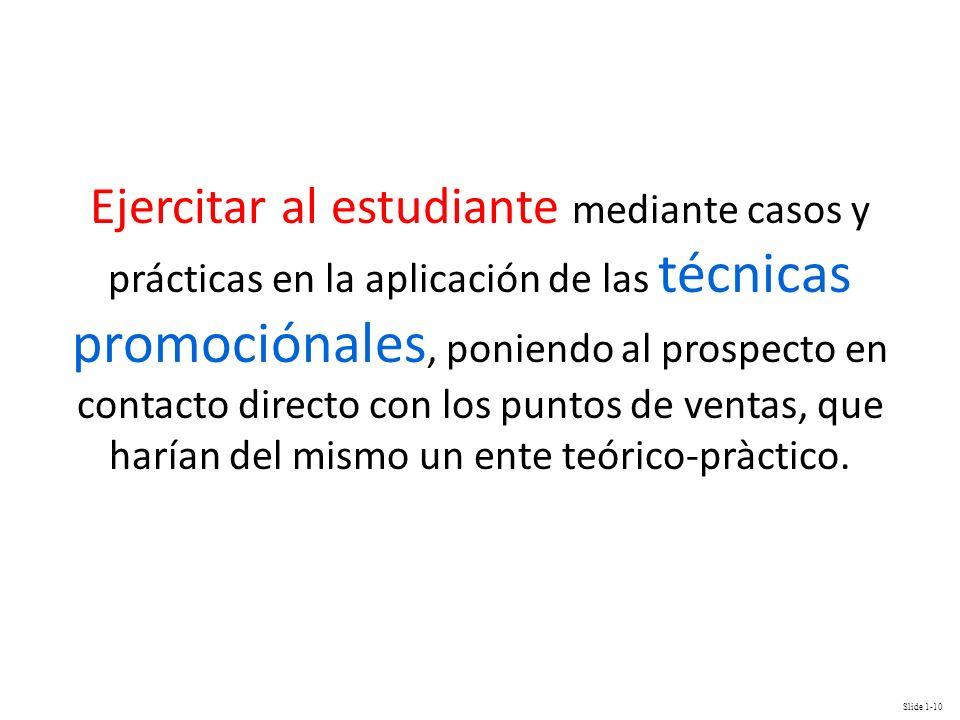 Slide 1-10 Ejercitar al estudiante mediante casos y prácticas en la aplicación de las técnicas promociónales, poniendo al prospecto en contacto direct