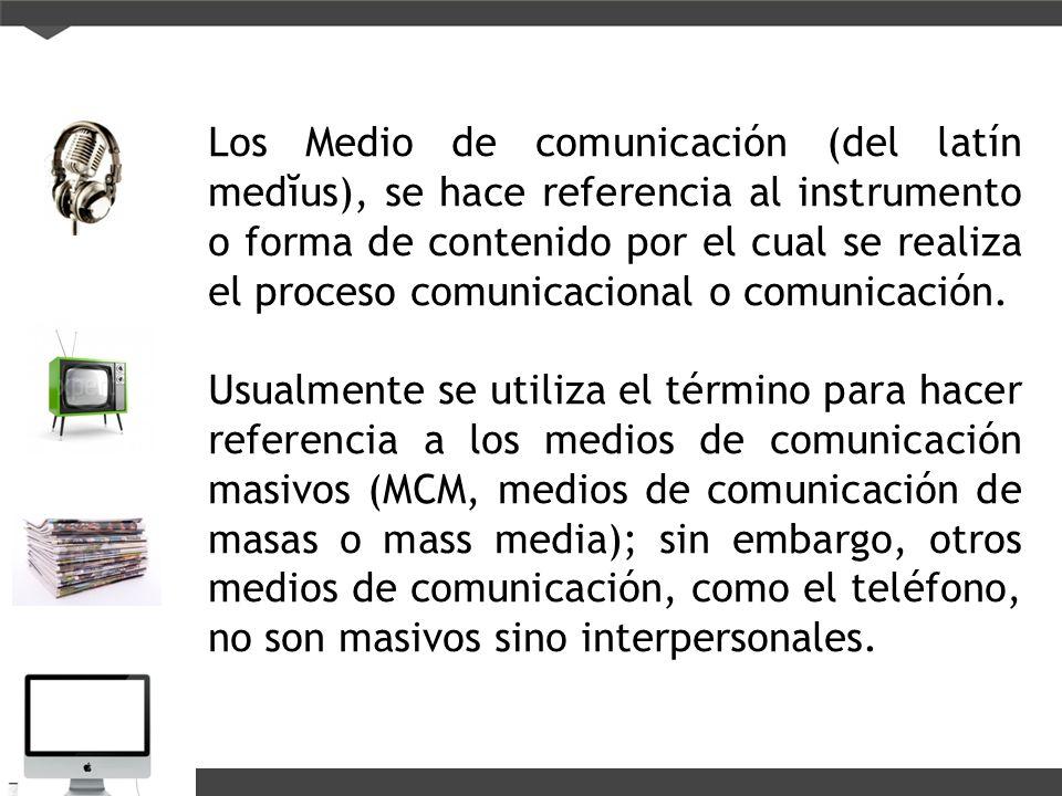 Los Medio de comunicación (del latín medĭus), se hace referencia al instrumento o forma de contenido por el cual se realiza el proceso comunicacional