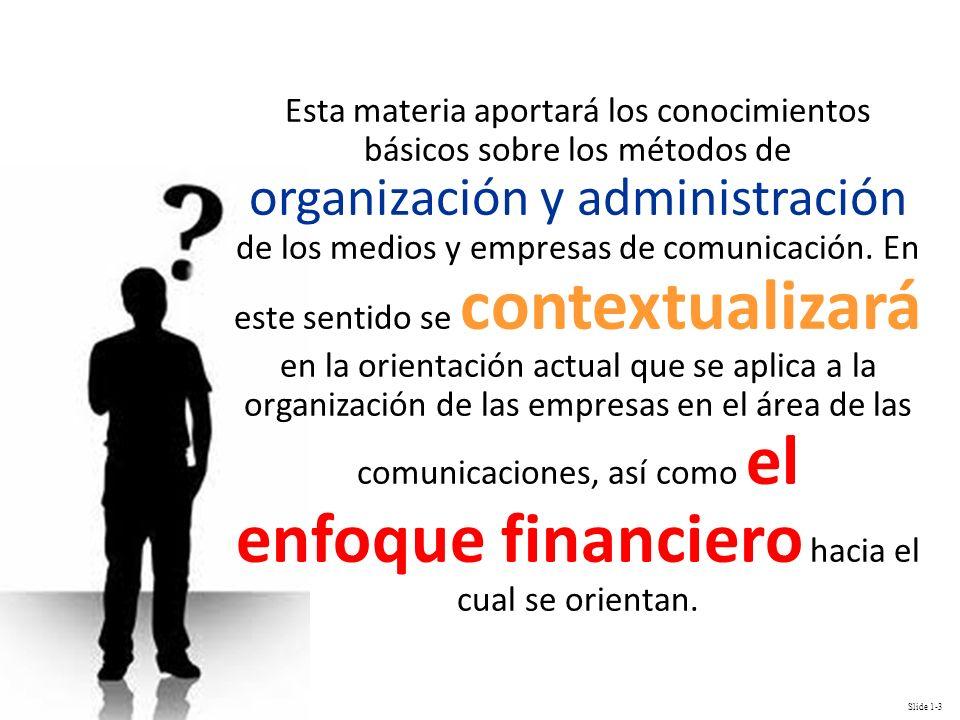 Slide 1-4 Usted podrá valorar y evaluar los métodos de organización y administración de los medios y empresas de comunicación dominicanas, así como enjuiciar si estos permiten ejercer la profesión libre presiones económicas y políticas.