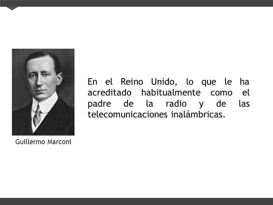 En el Reino Unido, lo que le ha acreditado habitualmente como el padre de la radio y de las telecomunicaciones inalámbricas. Guillermo Marconi