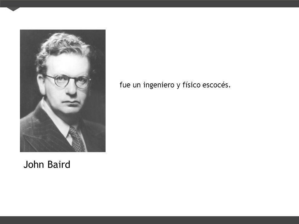 John Baird fue un ingeniero y físico escocés.
