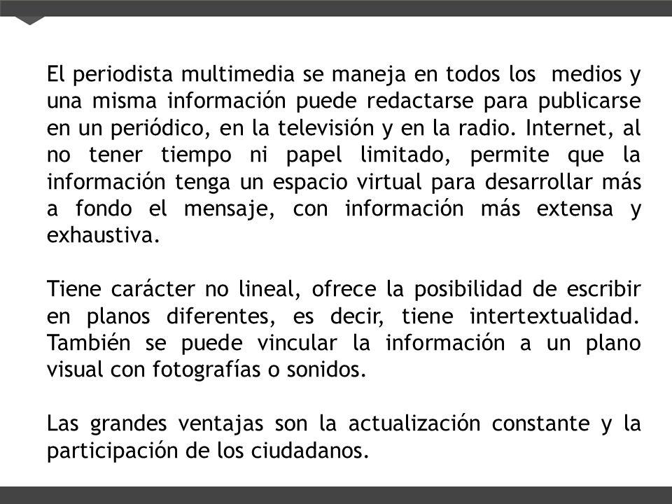 El periodista multimedia se maneja en todos los medios y una misma información puede redactarse para publicarse en un periódico, en la televisión y en