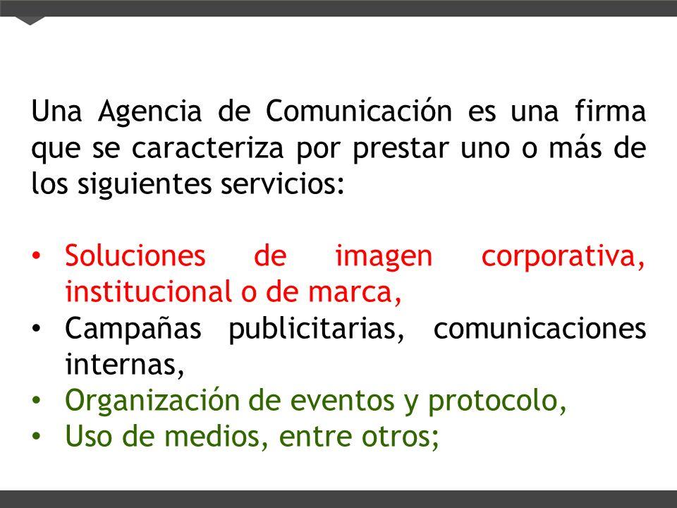 Una Agencia de Comunicación es una firma que se caracteriza por prestar uno o más de los siguientes servicios: Soluciones de imagen corporativa, insti