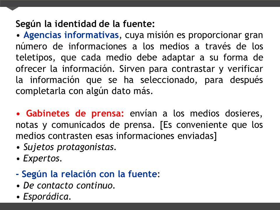 Según la identidad de la fuente: Agencias informativas, cuya misión es proporcionar gran número de informaciones a los medios a través de los teletipo
