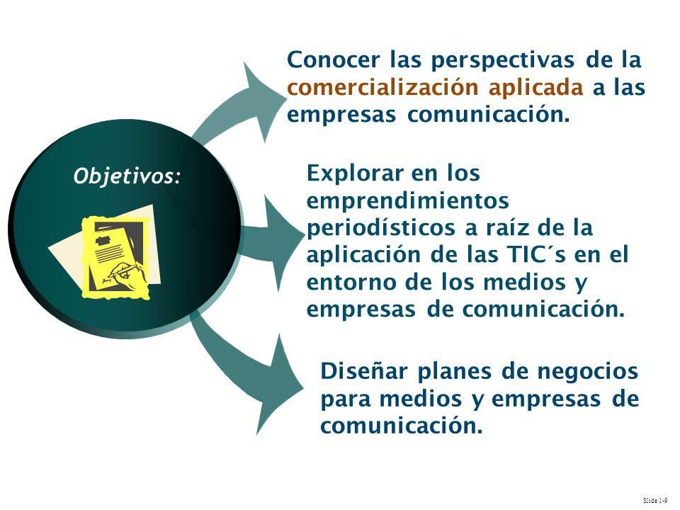 Slide 1-9 Explorar en los emprendimientos periodísticos a raíz de la aplicación de las TIC´s en el entorno de los medios y empresas de comunicación. C