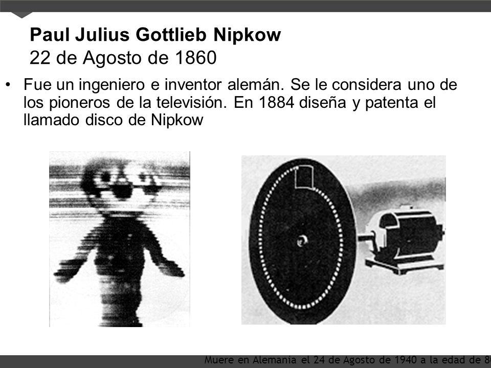 Paul Julius Gottlieb Nipkow 22 de Agosto de 1860 Fue un ingeniero e inventor alemán.