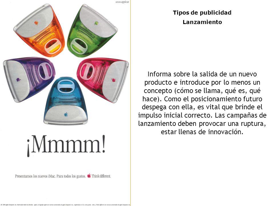 Tipos de publicidad Lanzamiento Informa sobre la salida de un nuevo producto e introduce por lo menos un concepto (cómo se llama, qué es, qué hace).