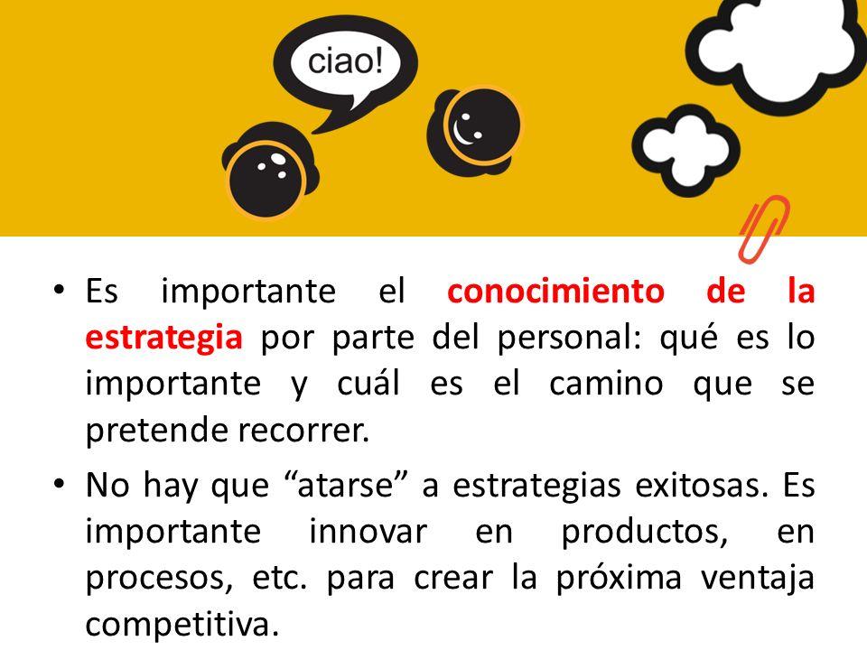 Es importante el conocimiento de la estrategia por parte del personal: qué es lo importante y cuál es el camino que se pretende recorrer. No hay que a