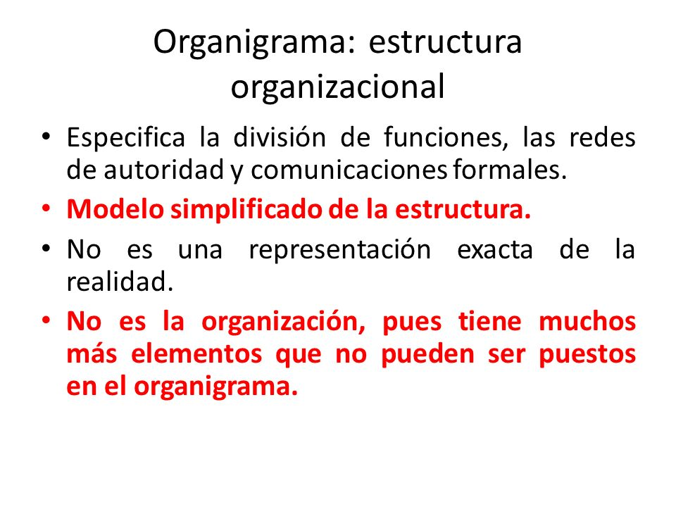 Organigrama: estructura organizacional Especifica la división de funciones, las redes de autoridad y comunicaciones formales. Modelo simplificado de l