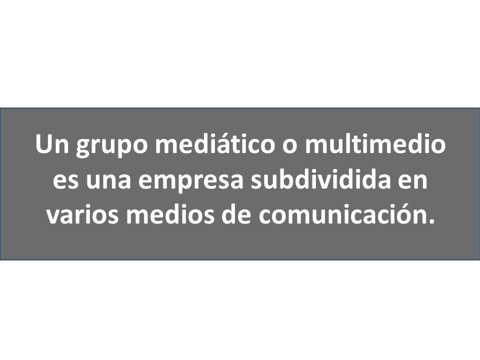 Un grupo mediático o multimedio es una empresa subdividida en varios medios de comunicación.
