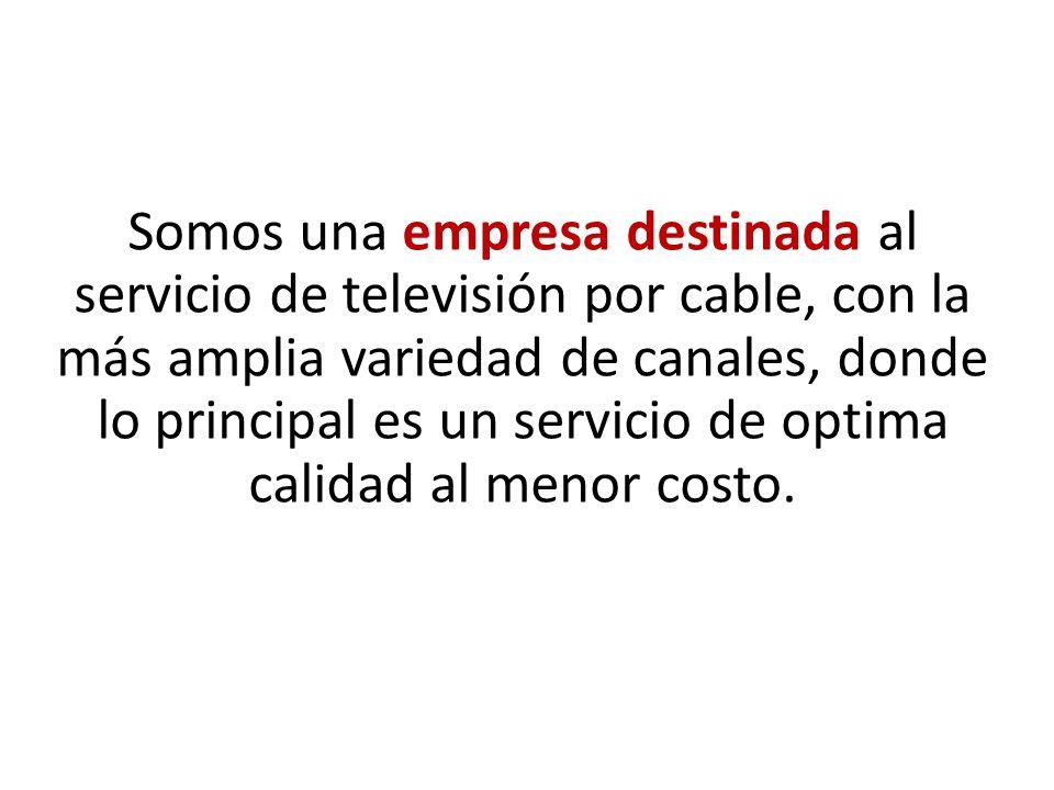 Somos una empresa destinada al servicio de televisión por cable, con la más amplia variedad de canales, donde lo principal es un servicio de optima ca