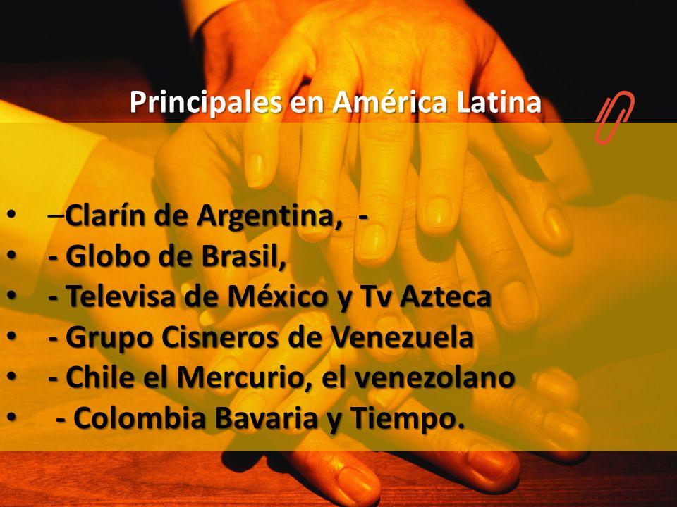Principales en América Latina Clarín de Argentina, - –Clarín de Argentina, - - Globo de Brasil, - Globo de Brasil, - Televisa de México y Tv Azteca -