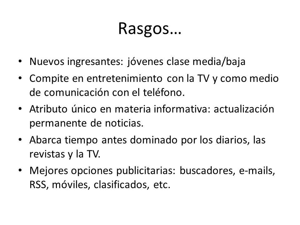Rasgos… Nuevos ingresantes: jóvenes clase media/baja Compite en entretenimiento con la TV y como medio de comunicación con el teléfono.