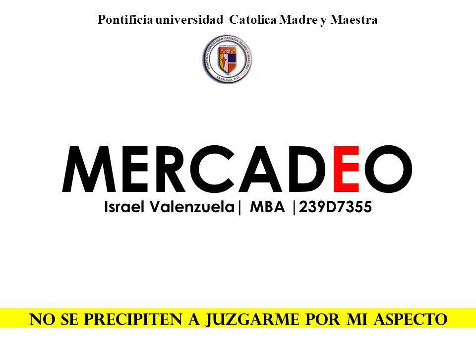 Pontificia universidad Catolica Madre y Maestra No se precipiten a juzgarme por mi aspecto MERCADEO Israel Valenzuela| MBA |239D7355