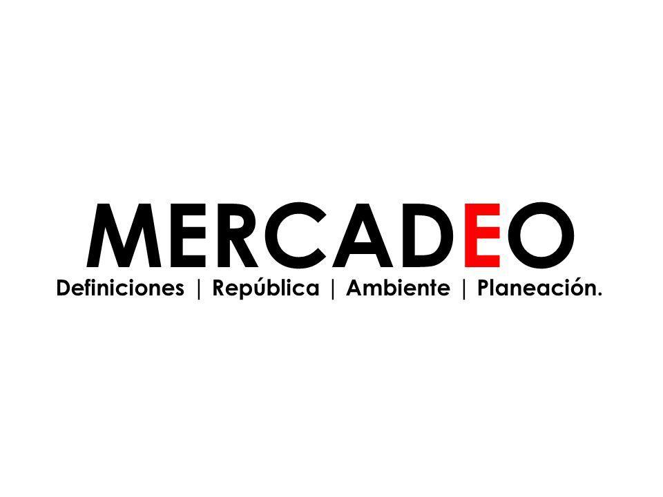 Definiciones | República | Ambiente | Planeación. MERCADEO