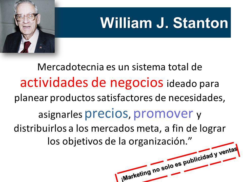 William J. Stanton Mercadotecnia es un sistema total de actividades de negocios ideado para planear productos satisfactores de necesidades, asignarles
