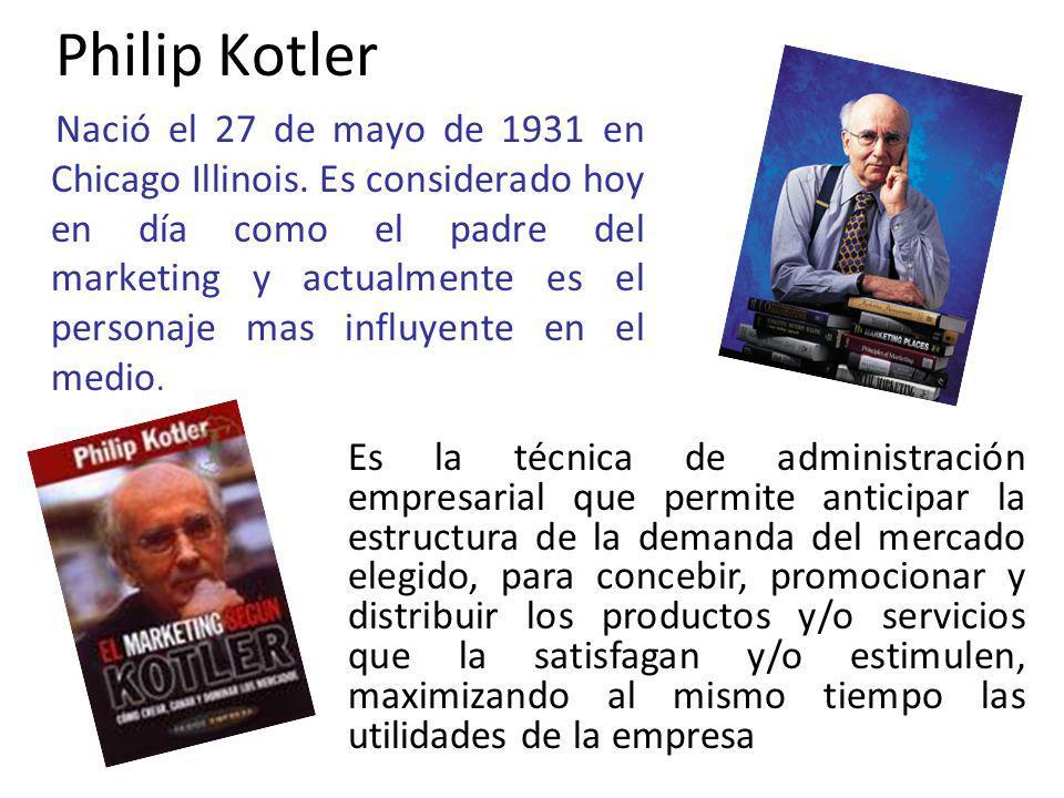Philip Kotler Nació el 27 de mayo de 1931 en Chicago Illinois. Es considerado hoy en día como el padre del marketing y actualmente es el personaje mas