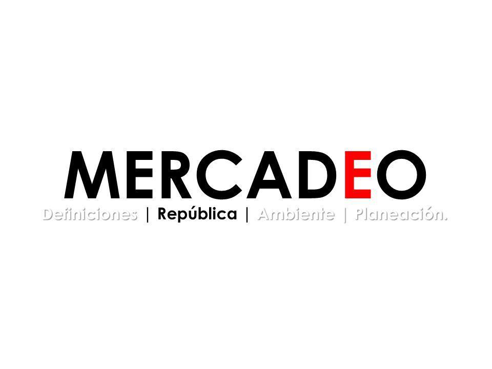Definiciones Ambiente | Planeación. Definiciones | República | Ambiente | Planeación. MERCADEO