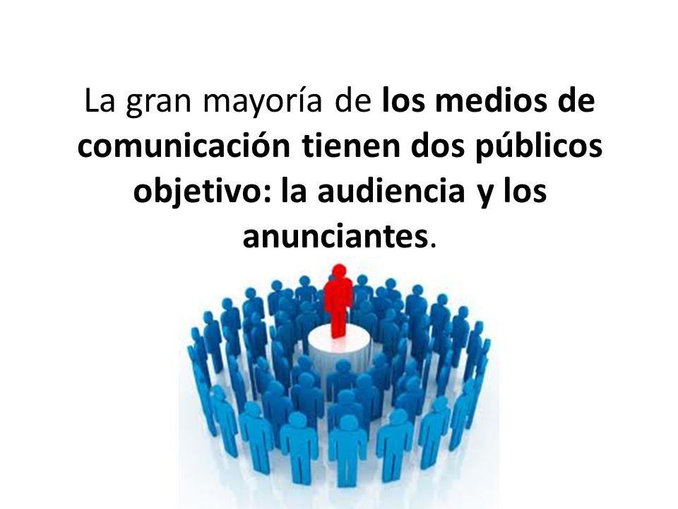 La gran mayoría de los medios de comunicación tienen dos públicos objetivo: la audiencia y los anunciantes.