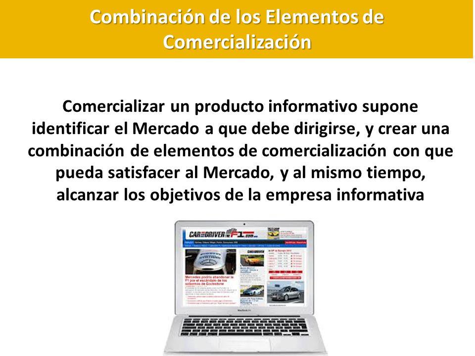 Combinación de los Elementos de Comercialización Comercializar un producto informativo supone identificar el Mercado a que debe dirigirse, y crear una