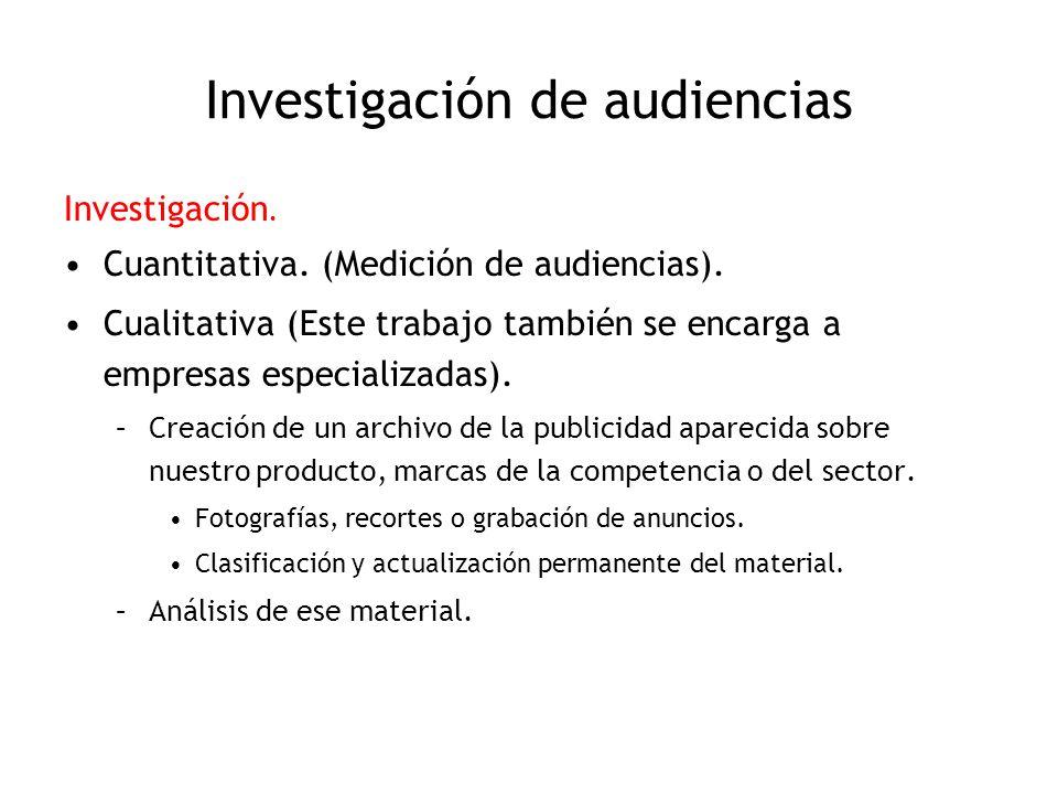 Investigación de audiencias Investigación. Cuantitativa. (Medición de audiencias). Cualitativa (Este trabajo también se encarga a empresas especializa