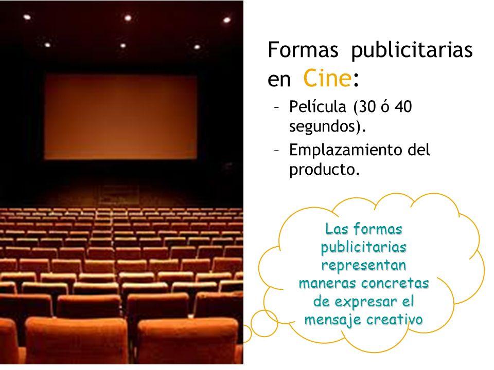 Formas publicitarias en Cine: –Película (30 ó 40 segundos). –Emplazamiento del producto. Las formas publicitarias representan maneras concretas de exp