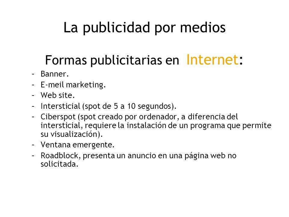 La publicidad por medios Formas publicitarias en Internet: –Banner. –E-meil marketing. –Web site. –Intersticial (spot de 5 a 10 segundos). –Ciberspot