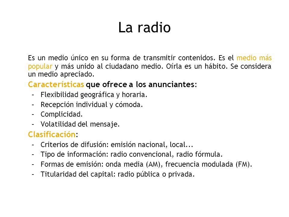 La radio Es un medio único en su forma de transmitir contenidos. Es el medio más popular y más unido al ciudadano medio. Oírla es un hábito. Se consid