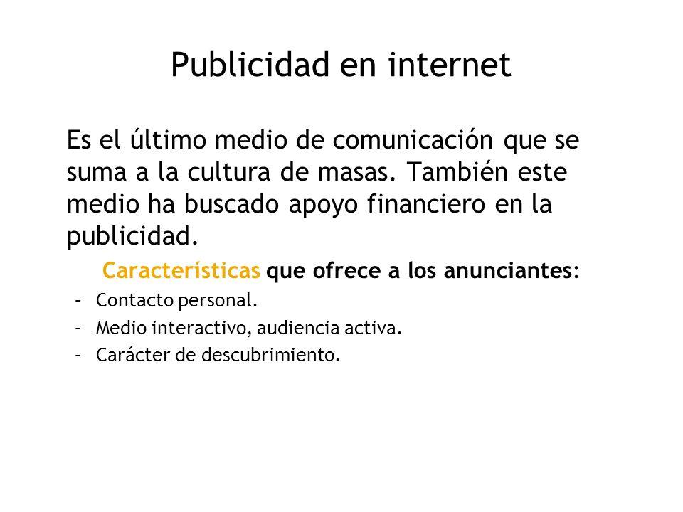 Publicidad en internet Es el último medio de comunicación que se suma a la cultura de masas. También este medio ha buscado apoyo financiero en la publ