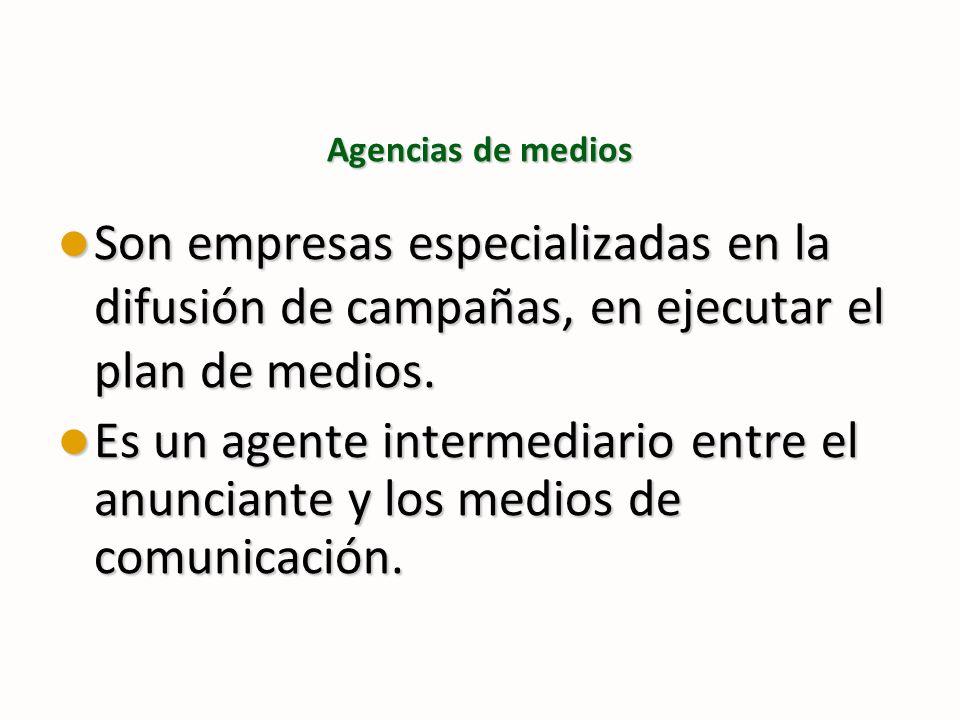 Agencias de medios Son empresas especializadas en la difusión de campañas, en ejecutar el plan de medios. Son empresas especializadas en la difusión d