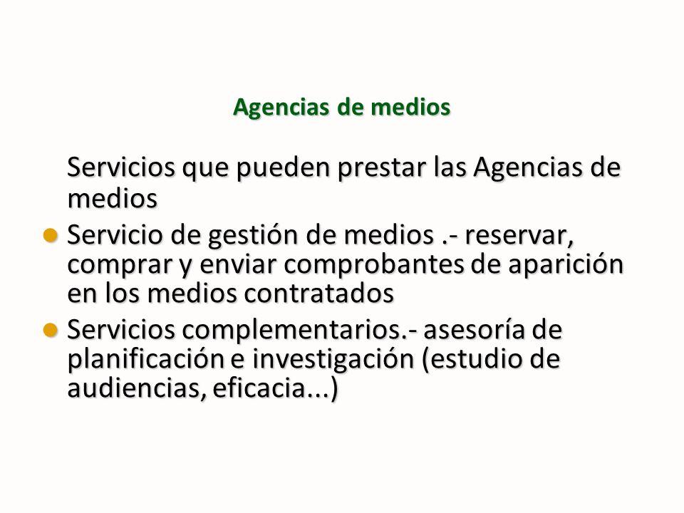 Agencias de medios Servicios que pueden prestar las Agencias de medios Servicio de gestión de medios.- reservar, comprar y enviar comprobantes de apar