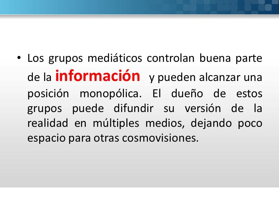 Los grupos mediáticos controlan buena parte de la información y pueden alcanzar una posición monopólica.