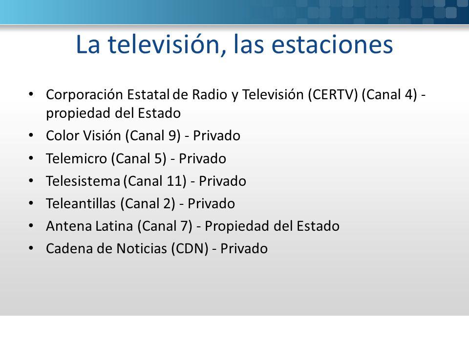 La televisión, las estaciones Corporación Estatal de Radio y Televisión (CERTV) (Canal 4) - propiedad del Estado Color Visión (Canal 9) - Privado Telemicro (Canal 5) - Privado Telesistema (Canal 11) - Privado Teleantillas (Canal 2) - Privado Antena Latina (Canal 7) - Propiedad del Estado Cadena de Noticias (CDN) - Privado