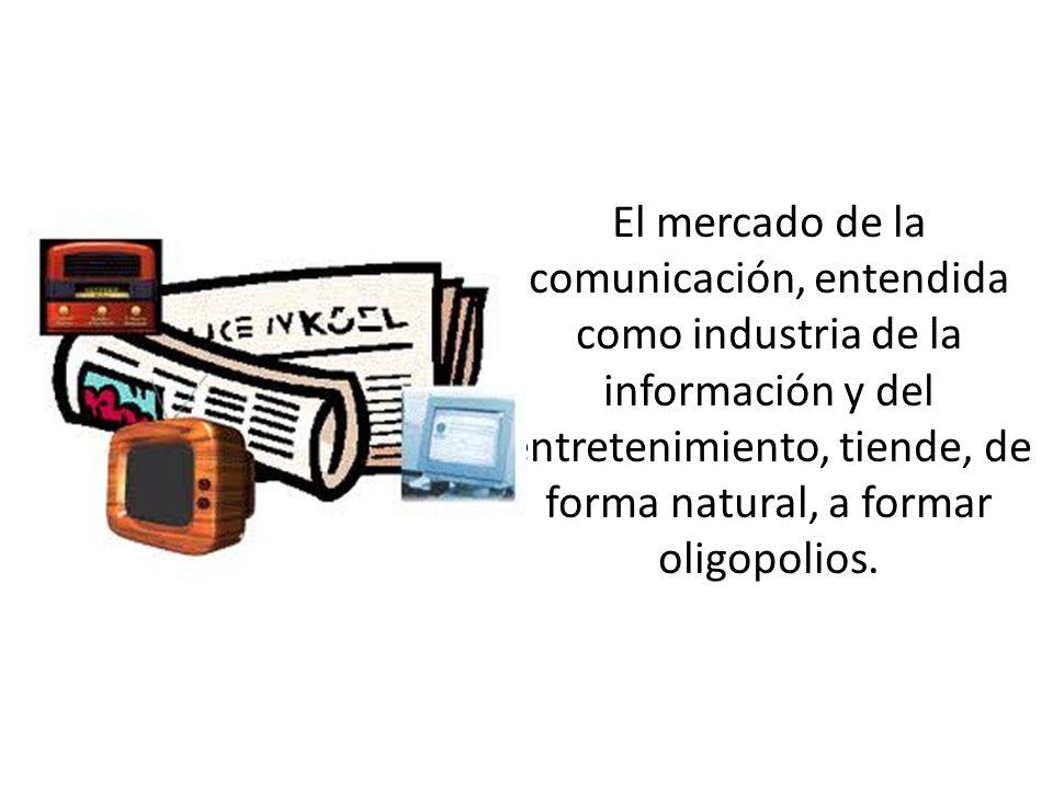 El mercado de la comunicación, entendida como industria de la información y del entretenimiento, tiende, de forma natural, a formar oligopolios.
