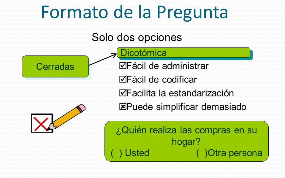 Cerradas Dicotómica Solo dos opciones Fácil de administrar Fácil de codificar Facilita la estandarización Puede simplificar demasiado ¿Quién realiza l