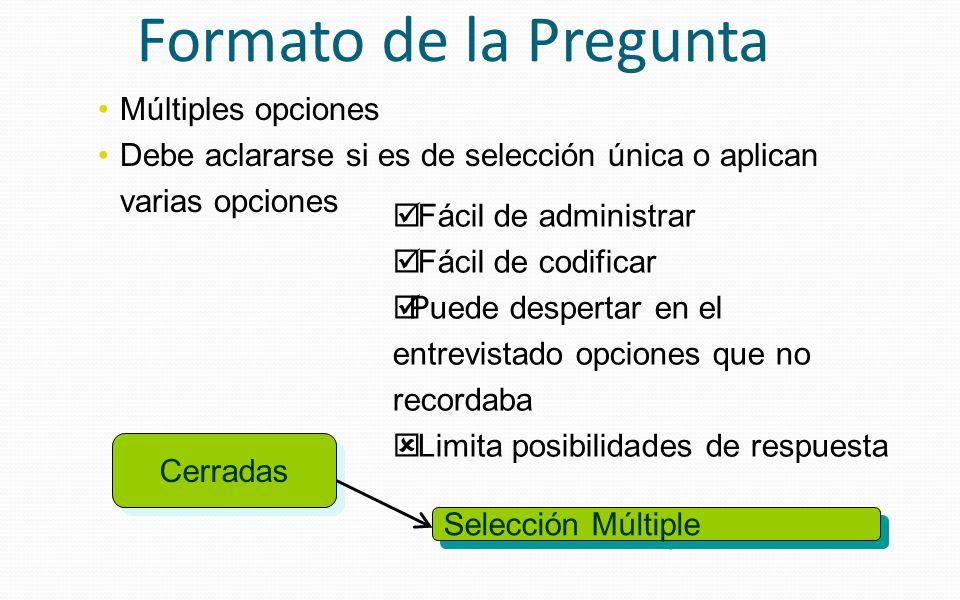Cerradas Selección Múltiple Fácil de administrar Fácil de codificar Puede despertar en el entrevistado opciones que no recordaba Limita posibilidades