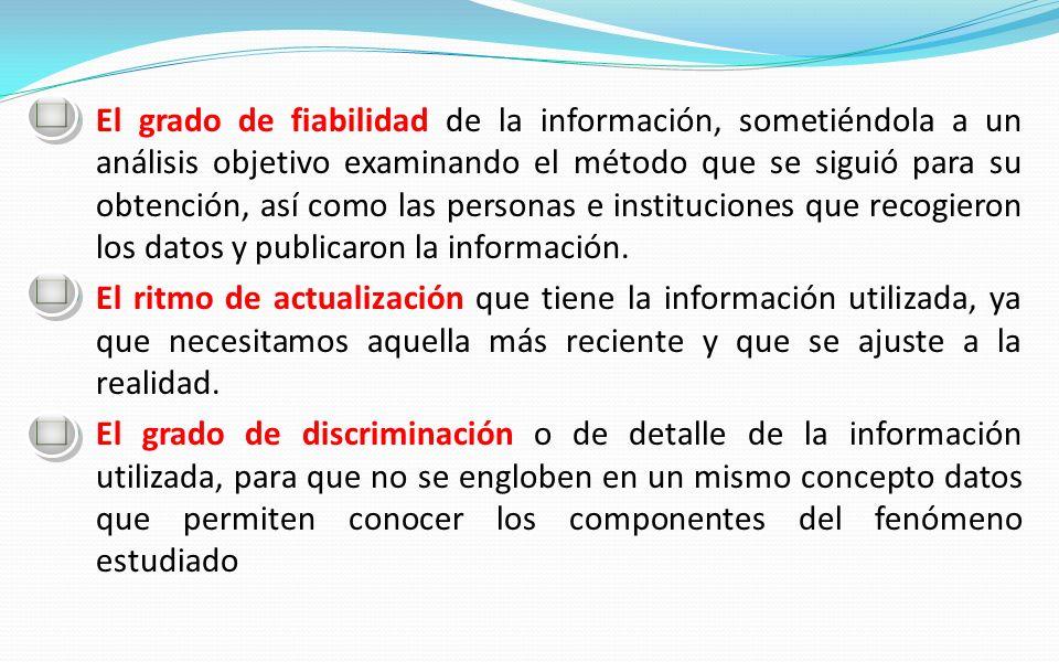 El grado de fiabilidad de la información, sometiéndola a un análisis objetivo examinando el método que se siguió para su obtención, así como las perso