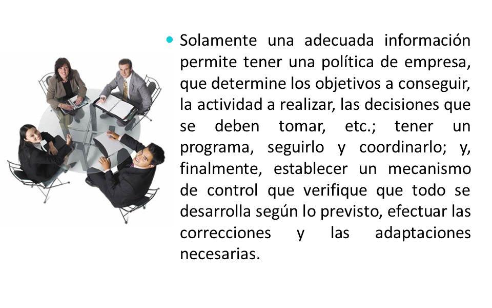 Solamente una adecuada información permite tener una política de empresa, que determine los objetivos a conseguir, la actividad a realizar, las decisi
