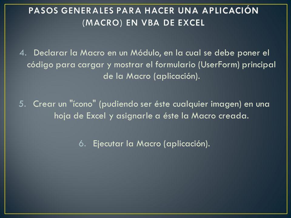 4.Declarar la Macro en un Módulo, en la cual se debe poner el código para cargar y mostrar el formulario (UserForm) principal de la Macro (aplicación)