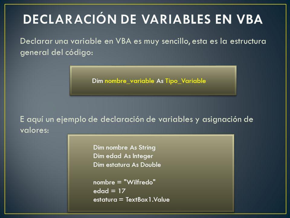 Declarar una variable en VBA es muy sencillo, esta es la estructura general del código: E aquí un ejemplo de declaración de variables y asignación de