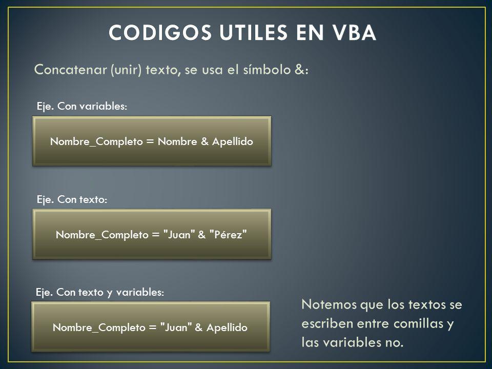 Concatenar (unir) texto, se usa el símbolo &: Nombre_Completo = Nombre & Apellido Eje. Con variables: Nombre_Completo =