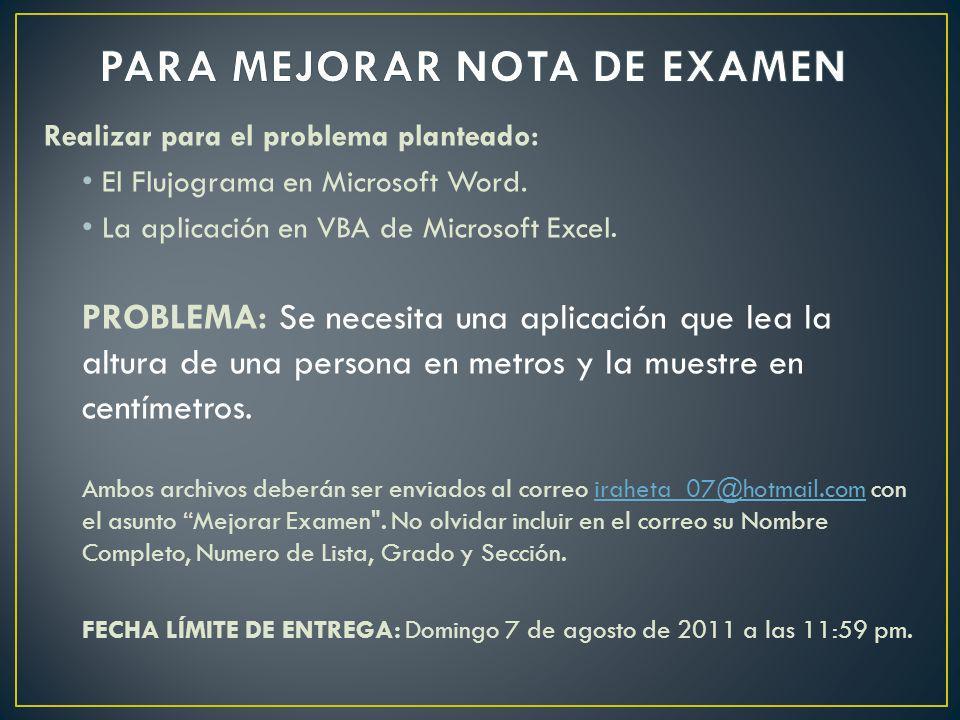 Realizar para el problema planteado: El Flujograma en Microsoft Word. La aplicación en VBA de Microsoft Excel. PROBLEMA: Se necesita una aplicación qu