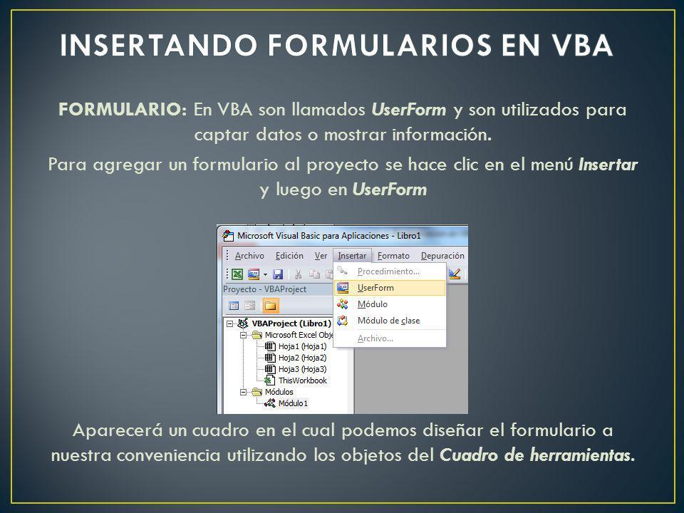 Cargar y Mostrar un UserForm: Cerrar un UserForm: Mostrar ventana con un mensaje en pantalla: Load Nombre_UserForm Nombre_UserForm.Show Load Nombre_UserForm Nombre_UserForm.Show Unload Nombre_UserForm Load UserForm1 UserForm1.Show Load UserForm1 UserForm1.Show Eje.: Unload UserForm1 Eje.: MsgBox Texto del mensaje MsgBox Bienvenido amigo Eje.: